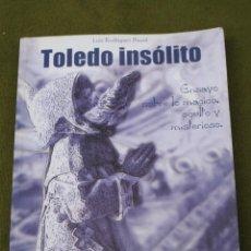 Libros de segunda mano: TOLEDO - INSOLITO. ENSAYO SOBRE LO MAGICO, OCULTO Y MISTERIOSO.. Lote 52151783