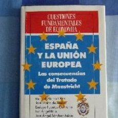 Libros de segunda mano: ESPAÑA Y LA UNIÓN EUROPEA: LAS CONSECUENCIAS DEL TRATADO DE MAASTRICHT. Lote 52446788