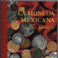 Libros de segunda mano: LA MONEDA MEXICANA. SU HISTORIA. J. M. SOBRINO. FOTOS: ROBERTO REYES. ED. BANCO DE MÉXICO (MÉJICO). Lote 52448318