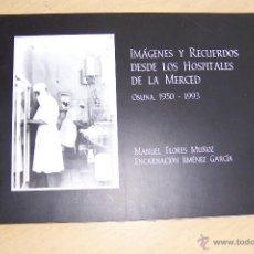 Libros de segunda mano: IMÁGENES Y RECUERDOS DESDE LOS HOSPITALES DE LA MERCED OSUNA 1950-1993. Lote 52723020