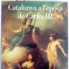 Libros de segunda mano: CATALUNYA A L'ÉPOCA DE CARLES III, GENERALITAT DE CATALUNYA. Lote 52742478
