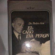 Libros de segunda mano: EL CASO DE EVA PERON (APUNTES PARA LA HISTORIA) DR. PEDRO ARA. Lote 52848424