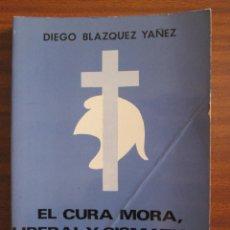 Libros de segunda mano: EL CURA MORA, LIBERAL Y CISMÁTICO, EN LA ALTA EXTREMADURA --- DIEGO BLÁZQUEZ. Lote 53030656