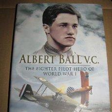 Libros de segunda mano: ALBERT BALL V.C. THE FIGHTER PILOT HERO OF WORLD WAR I (COLIN PENGELLY) ¡¡OFERTA 3X2 EN LIBROS!!. Lote 53089757