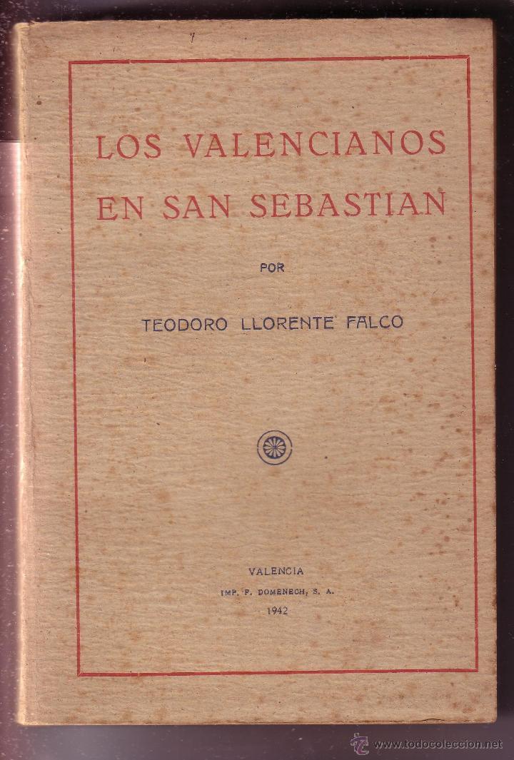 LOS VALENCIANOS EN SAN SEBASTIAN TEODORO LLORENTE FALCO VALENCIA 1942 (Libros de Segunda Mano - Historia Moderna)