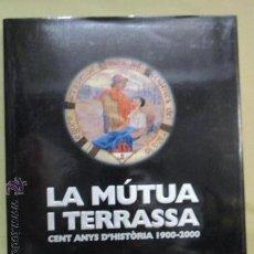 Libros de segunda mano: LA MU´TUA I TERRASSA : CENT ANYS D'HISTO`RIA 1900-2000 - COMO NUEVO. Lote 53145947