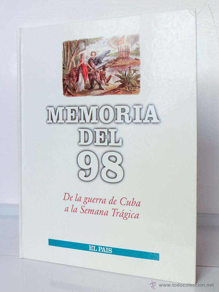 MEMORIA DEL 98. DE LA GUERRA DE CUBA A LA SEMANA TRÁGICA. EL PAÍS (Libros de Segunda Mano - Historia Moderna)