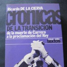Libros de segunda mano: LIBRO. CRONICAS DE LA TRANSICION. RICARDO DE LA CIERVA. DE LA MUERTE DE CARRERO A LA PROCLAMACION DE. Lote 53442437