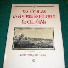 Libros de segunda mano: ELS CATALANS EN ELS ORÍGENS HISTÓRICS DE CALIFÓRNIA. J. SOBREQUÉS. 1991. CATALUÑA. Lote 53696427