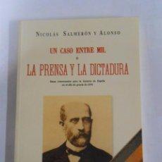 Libros de segunda mano: UN CASO ENTRE MIL O LA PRENSA Y LA DICTADURA. NICOLAS SALMERON Y ALONSO. TDK66. Lote 53742705