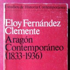 Libros de segunda mano: ELOY FERNÁNDEZ CLEMENTE . ARAGÓN CONTEMPORÁNEO (1833-1946). Lote 54057265