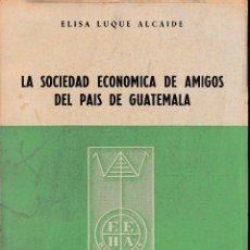 Libros de segunda mano: LA SOCIEDAD ECONÓMICA DE AMIGOS DEL PAÍS DE GUATEMALA (ELISA LUQUE, 1962) SIN USAR. Lote 54121420