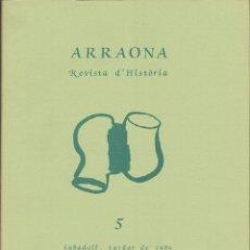 Libros de segunda mano: ARRAONA REVISTA D'HISTÒRIA LOCAL Nº 5 - SABADELL 1989. Lote 54150748