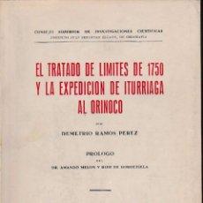 Libros de segunda mano: EL TRATADO DE LÍMITES DE 1750 Y LA EXPEDICIÓN DE ITURRIAGA AL ORINOCO (D. RAMOS, 1946) SIN USAR.. Lote 192959435