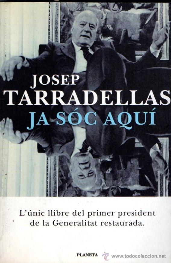 JOSEP TARRADELLAS : JA SÓC AQUÍ (PLANETA, 1999) CON FOTOGRAFÍAS - EN CATALÁN (Libros de Segunda Mano - Historia Moderna)