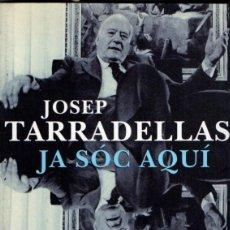 Libros de segunda mano: JOSEP TARRADELLAS : JA SÓC AQUÍ (PLANETA, 1999) CON FOTOGRAFÍAS - EN CATALÁN. Lote 54247737