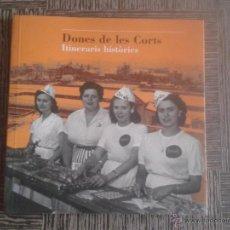 Libros de segunda mano: DONES DE LES CORTS - ITINERARIS HISTORICS - AJUNTAMENT DE BARCELONA - EN CATALAN. Lote 54355407