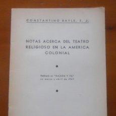 Libros de segunda mano: CONSTANTINO BAYLE, NOTAS ACERCA DEL TEATRO RELIGIOSO EN LA AMERICA COLONIAL, 31 PAGS, 1947. Lote 54658540