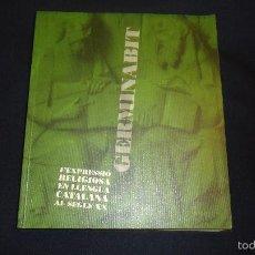 Libros de segunda mano: GERMINABIT L'EXPRESSIÓ RELIGIOSA EN LLENGUA CATALANA AL SEGLE XX, LIBRO EN CATALAN. Lote 55122703