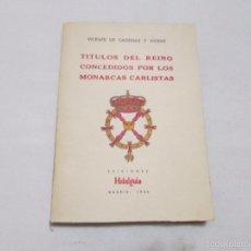 Libros de segunda mano: TITULOS DEL REINO CONCEDIDOS POR LOS MONARCAS CARLISTAS - DE CADENAS Y VICENT, VICENTE - 1956. Lote 55395132