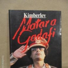 Libros de segunda mano: MATAR A GADAFI. KIMBERLEY. . Lote 55472686