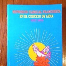 Libros de segunda mano: LA REPRESIÓN CLERICAL FRANQUISTA EN EL CONCEJO DE LENA. VILLOTA. Lote 55687347