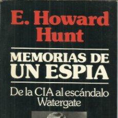 Libros de segunda mano: MEMORIAS DE UN ESPIA. E. HOWARD HUNT. EDICIONES NOGUER. BARCELONA.1975. Lote 56223017