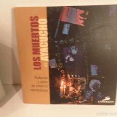 Libros de segunda mano: LOS MUERTOS DE AYACUCHO ,VIOLENCIA Y SITIO ENTIERRO CLANDESTINOS +CD 2012, 1000 EJEMPLARES.COMISEDH. Lote 56376066