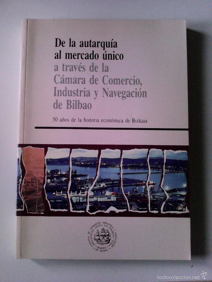 HISTORIA ECONOMICA DE BIZKAIA A TARVES DE LA CAMARA DE COMERCIO. DE LA AUTARQUIA AL MERCADO UNICO (Libros de Segunda Mano - Historia Moderna)