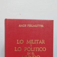 Libros de segunda mano: LO MILITAR Y LO POLÍTICO EN EL MUNDO MODERNO. AMOS PERLMUTTER. Lote 56731836