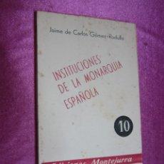 Libros de segunda mano: INSTITUCIONES DE LA MONARQUIA ESPAÑOLA GOMEZ RODULFO AÑO 1960 EDICIONES MONTEJURRA ,. Lote 56801551