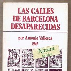 Libros de segunda mano: LAS CALLES DESAPARECIDAS DE BARCELONA - ANTONI VALLESCÁ - 1945 - REIMPRESIÓN 1984 BANCA MA SARDÁ. Lote 56828487