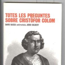 Libros de segunda mano: D. BASSA. J. BILBENY. TOTES LES PREGUNTES SOBRE CRISTÒFOR COLOM. LLIBRES DE L'INDEX 2008.. Lote 57097911