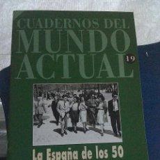 Libros de segunda mano: CUADERNOS DEL MUNDO ACTUAL HISTORIA 16. N 19 LA ESPAÑA DE LOS 50. Lote 57195405