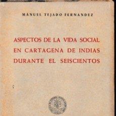 Libros de segunda mano: ASPECTOS DE LA VIDA SOCIAL EN CARTAGENA DE INDIAS DURANTE EL SEISCIENTOS (M. TEJADO 1954) SIN USAR. Lote 230557585