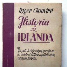 Libros de segunda mano: HISTORIA DE IRLANDA. 1956. ROGER CHAUVIRE VERSION ESPAÑOLA DE Mª DOLORES SANCHEZ. Lote 57383169