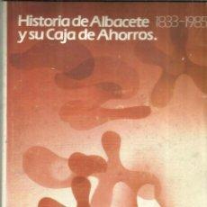 Libros de segunda mano: HISTORIA DE ALBACETE Y SU CAJA DE AHORROS. 1833-1985. CAJA DE AHORROS DE ALBACETE. 1986. Lote 57450430