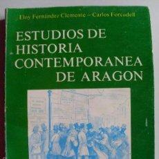 Libros de segunda mano: ESTUDIOS DE HISTORIA CONTEMPORÁNEA DE ARAGÓN--ELOY FERNÁNDEZ CLEMENTE-CARLOS FORCADELL--1978-. Lote 57473942