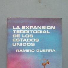 Libros de segunda mano: LA EXPANSIÓN TERRITORIAL DE LOS ESTADOS UNIDOS. RAMIRO GUERRA. Lote 57475572