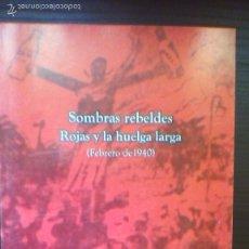 Libros de segunda mano: SOMBRAS REBELDES - ROJAS Y LA HUELGA LARGA, POR JORGE ALESSANDRO - 2010 - ARGENTINA. Lote 57583461