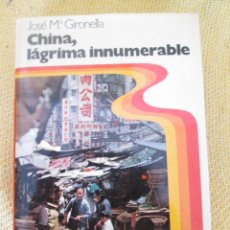Libros de segunda mano: CHINA, LÁGRIMA INNUMERABLE. JOSE MARIA GIRONELLA. EDITORIAL PLANETA. 5ª ED. BARCELONA. 1975. Lote 57671327