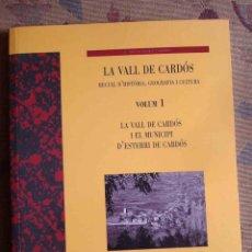 Libros de segunda mano: LA VALL DE CARDÓS. RECULL D'HISTÒRIA, GEOGRAFIA I CULTURA. VOLUM I. Lote 57731738
