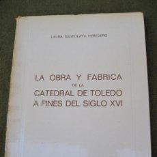 Libros de segunda mano: LA OBRA Y FABRICA DE LA CATEDRAL DE TOLEDO A FINES DEL SIGLO XVI.. Lote 57992309