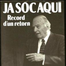 Libros de segunda mano: JOSEP TARRADELLAS - JA SOC AQUI. RECORD D'UN RETORN (1989). Lote 27133624