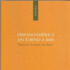 Libros de segunda mano: BERNARD SLICHER VAN BATH: HISPANOAMÉRICA EN TORNO A 1600. ALICANTE, 2010. Lote 186289300