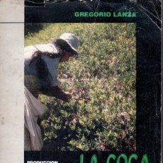 Libros de segunda mano: GREGORIO LANZA : LA COCA PROHIBIDA (BOLIVIA, 1995) PRODUCCIÓN, TRANSFORMACIÓN Y PERSECUCIÓN.. Lote 58209033
