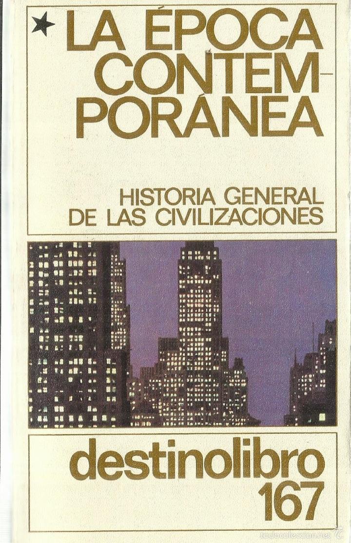 LA ÉPOCA CONTEMPORÁNEA. EDICIONES DESTINO. BARCELONA. 1961 (Libros de Segunda Mano - Historia Moderna)