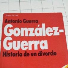 Libros de segunda mano: LIBRO GONZÁLEZ -GUERRA HISTORIA DE UN DIVORCIO. Lote 58354323