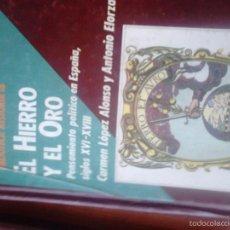 Libros de segunda mano: EL HIERRO Y EL ORO. PENSAMIENTO POLÍTICO EN LA ESPAÑA DEL XVI-VIII. CARMEN LÓPEZ Y ANTONIO ELORZA. Lote 58496395
