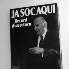 Libros de segunda mano: JA SÓC AQUÍ RECORD D'UN RETORN - JOSEP TARRADELLAS. Lote 58514767